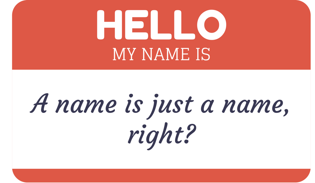 What's in a Name? With Apologies to Shakespeare, Plenty